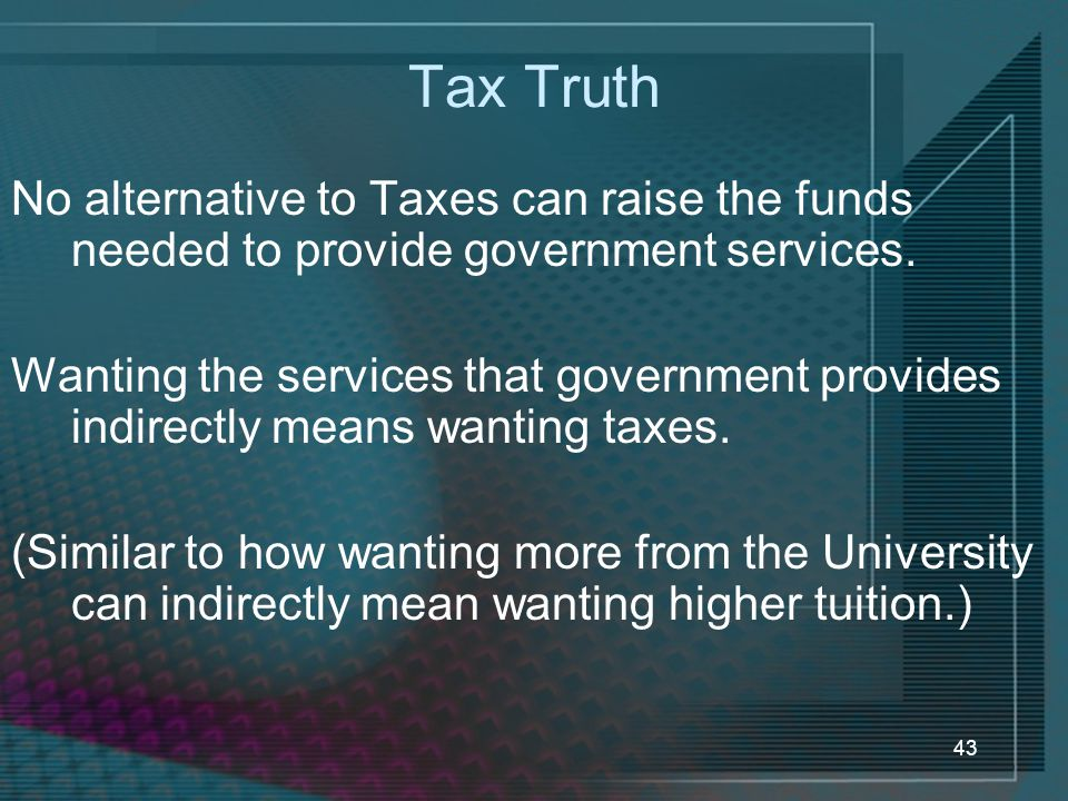 Tax Truth No alternative to Taxes can raise the funds needed to provide government services.