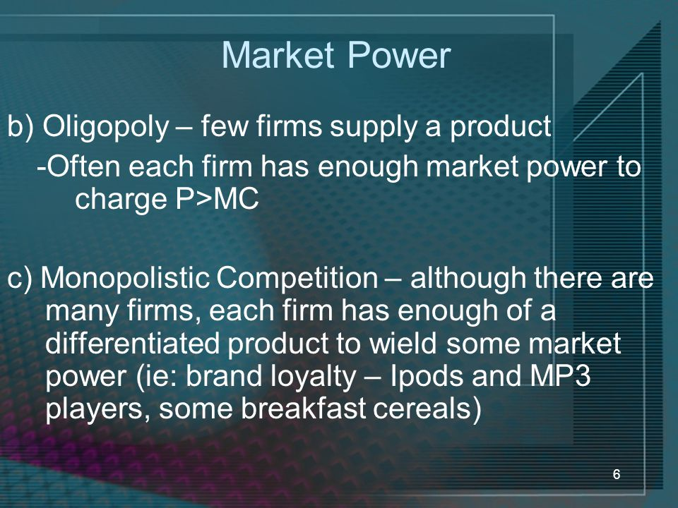Market Power b) Oligopoly – few firms supply a product