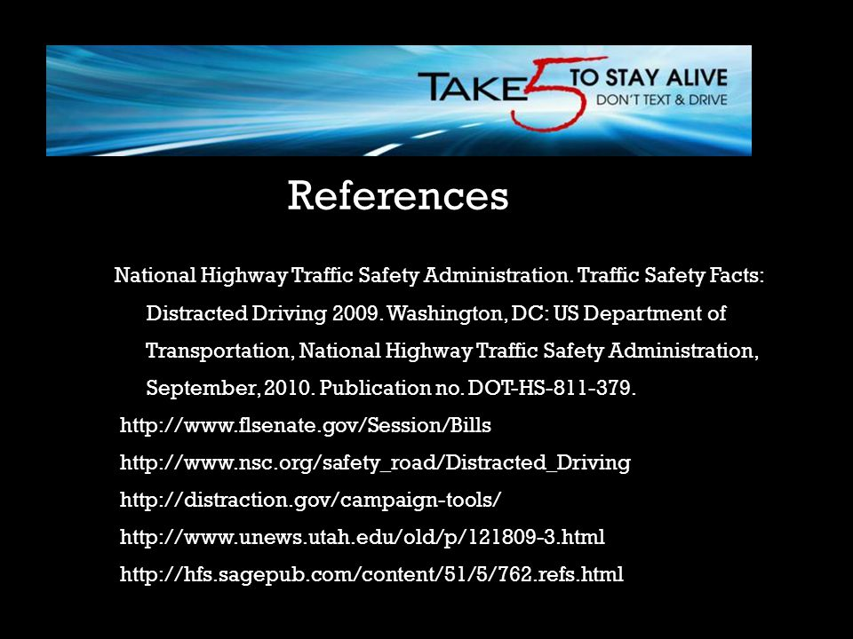References National Highway Traffic Safety Administration. Traffic Safety Facts: Distracted Driving Washington, DC: US Department of.