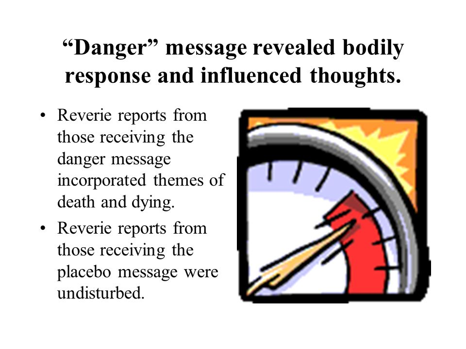 Danger message revealed bodily response and influenced thoughts.