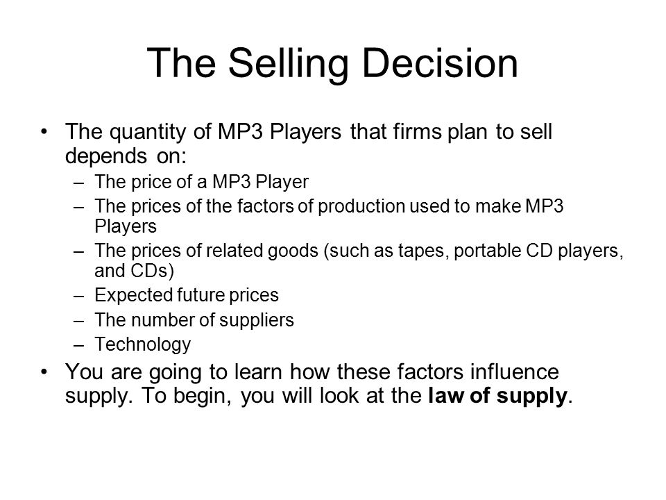 The Selling Decision The quantity of MP3 Players that firms plan to sell depends on: The price of a MP3 Player.