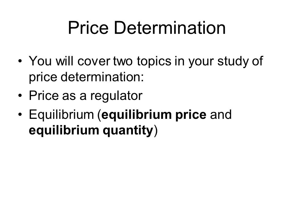 Price Determination You will cover two topics in your study of price determination: Price as a regulator.