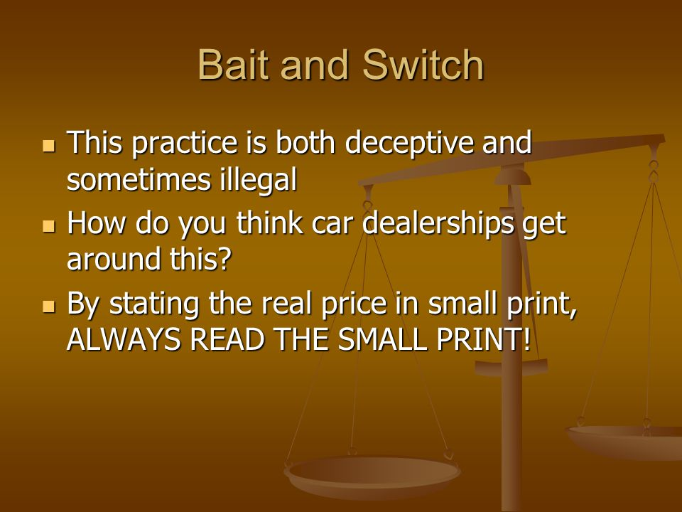 Bait and Switch This practice is both deceptive and sometimes illegal