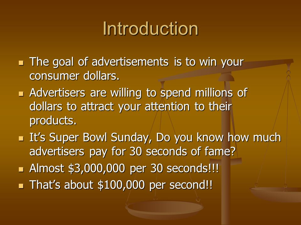 Introduction The goal of advertisements is to win your consumer dollars.