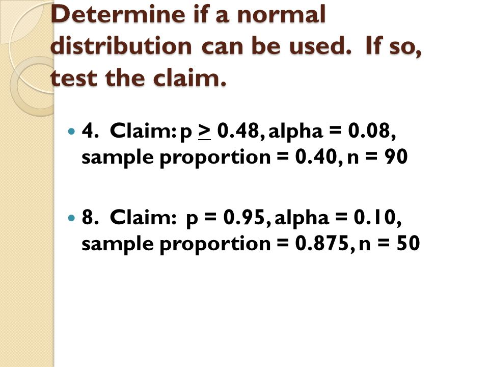 Determine if a normal distribution can be used. If so, test the claim.