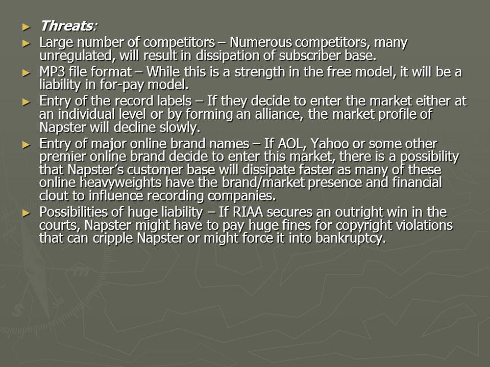 Threats: Large number of competitors – Numerous competitors, many unregulated, will result in dissipation of subscriber base.