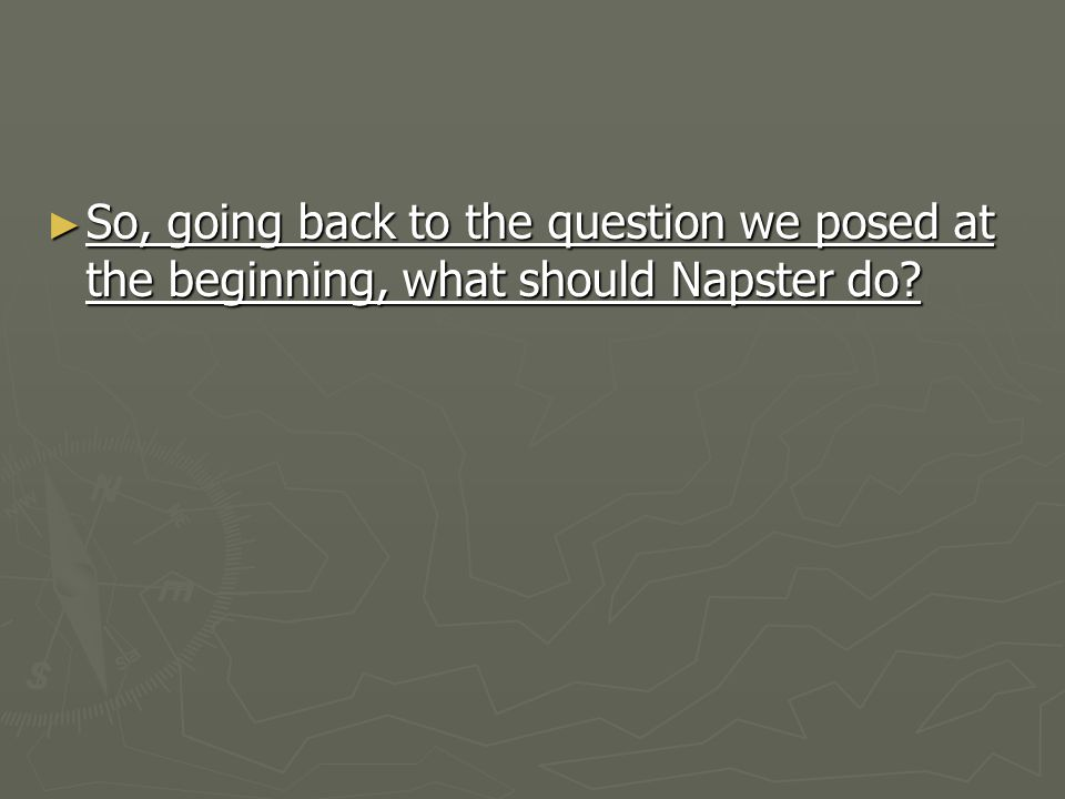 So, going back to the question we posed at the beginning, what should Napster do