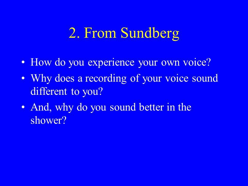 2. From Sundberg How do you experience your own voice