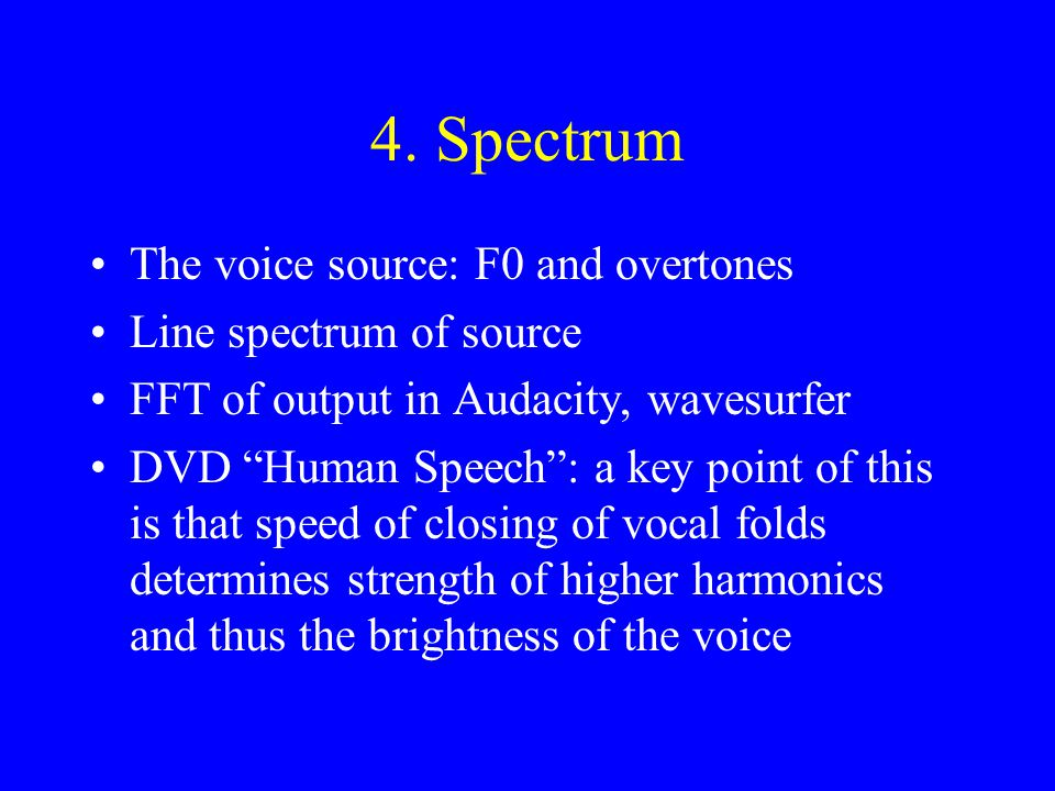 4. Spectrum The voice source: F0 and overtones Line spectrum of source