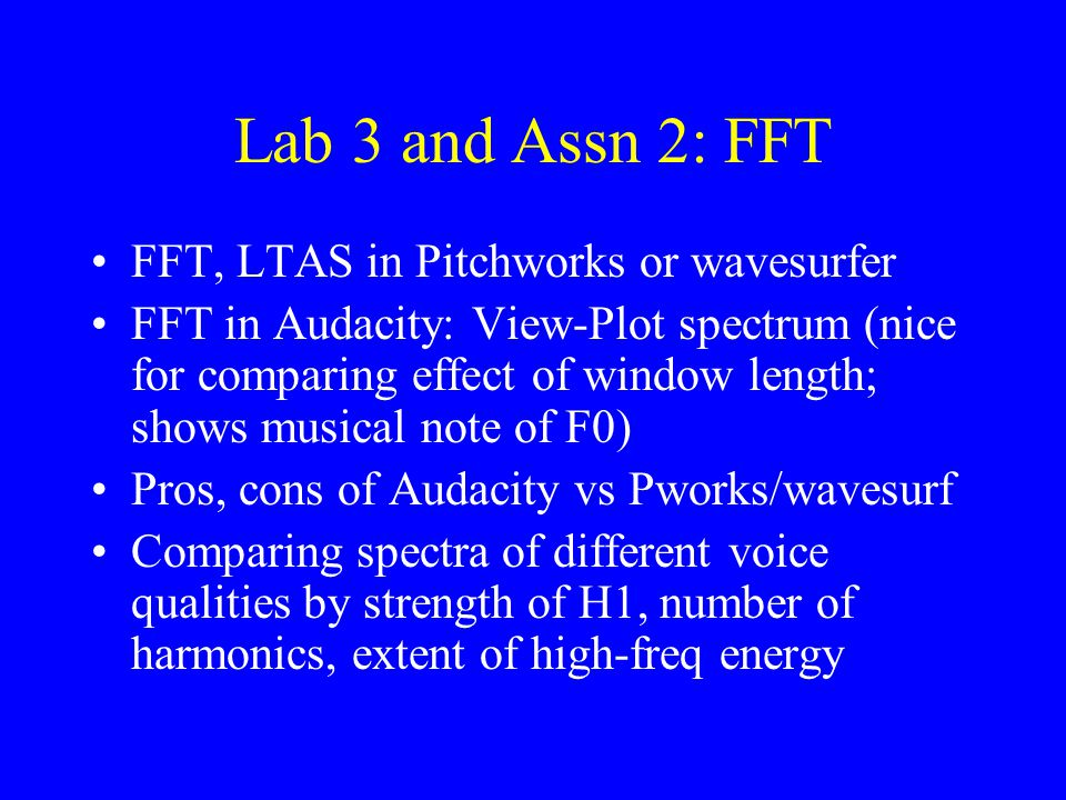 Lab 3 and Assn 2: FFT FFT, LTAS in Pitchworks or wavesurfer
