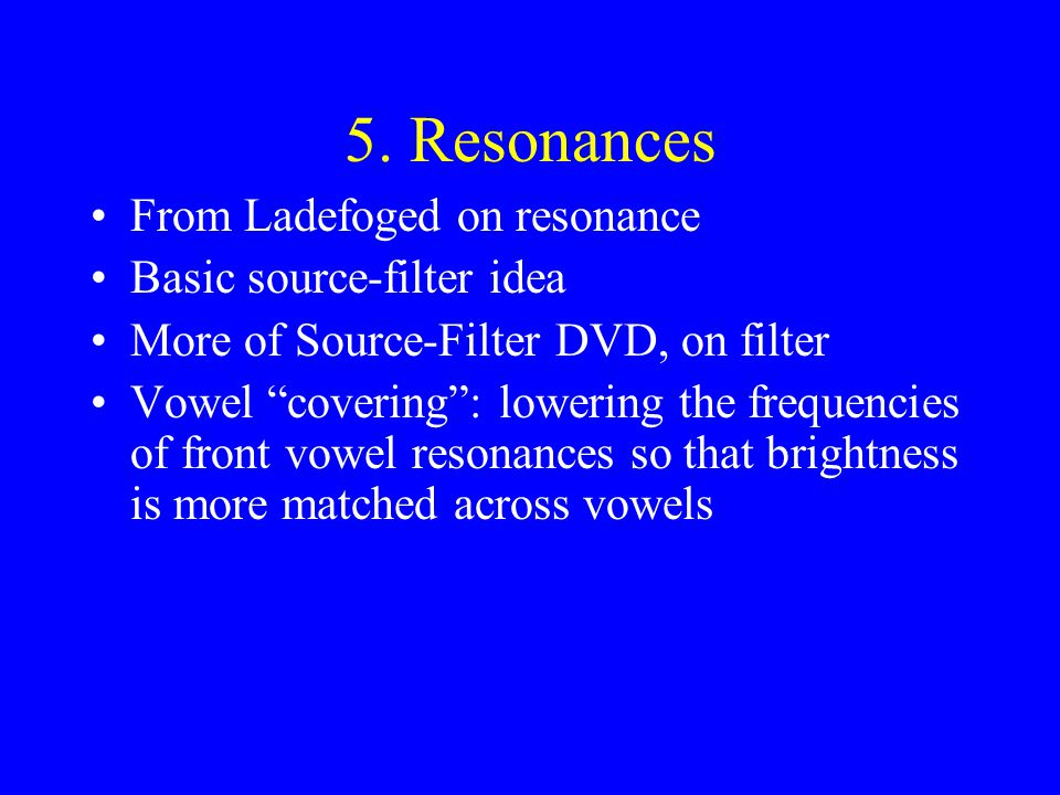 5. Resonances From Ladefoged on resonance Basic source-filter idea