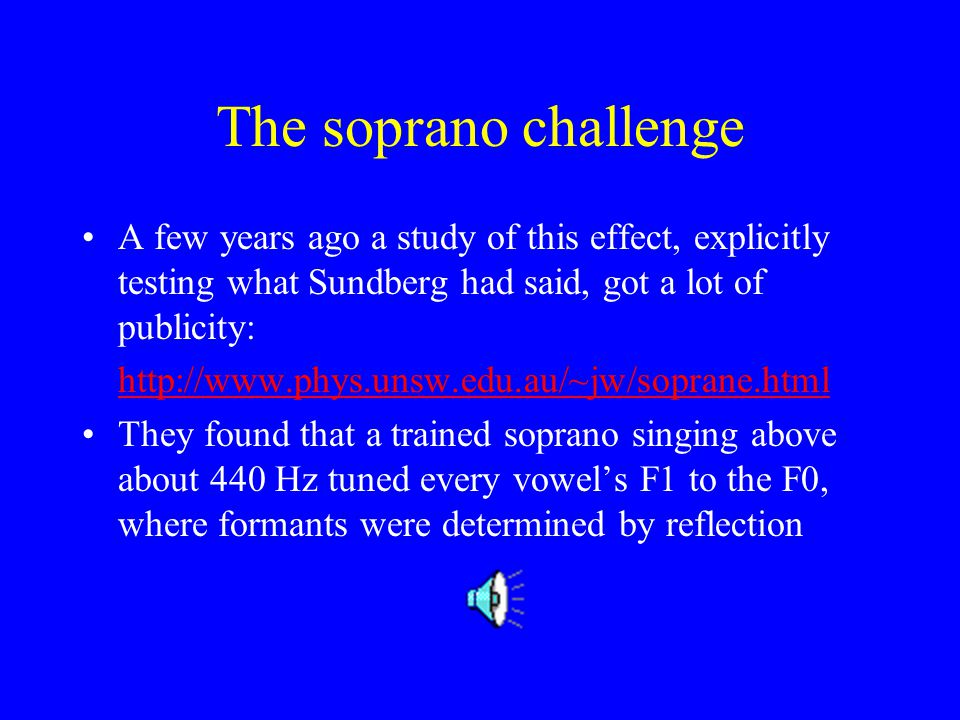 The soprano challenge A few years ago a study of this effect, explicitly testing what Sundberg had said, got a lot of publicity: