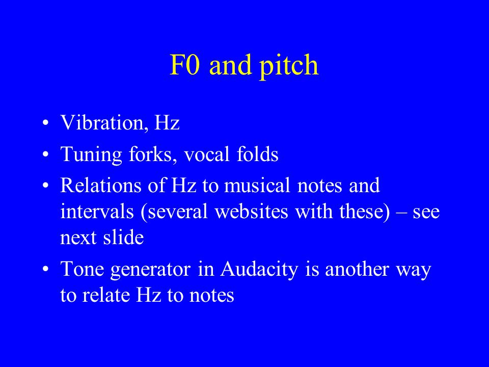 F0 and pitch Vibration, Hz Tuning forks, vocal folds