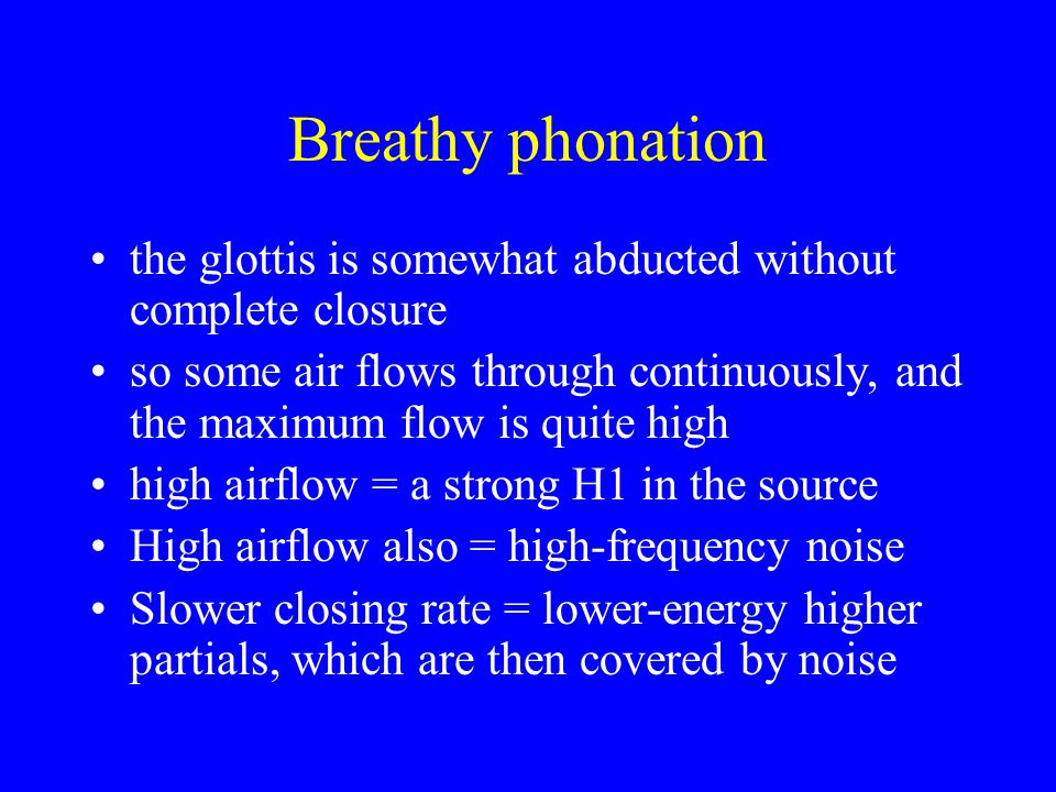 Breathy phonation the glottis is somewhat abducted without complete closure.