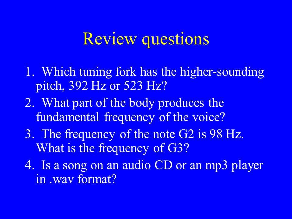 Review questions 1. Which tuning fork has the higher-sounding pitch, 392 Hz or 523 Hz