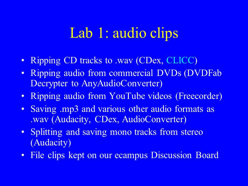 Lab 1: audio clips Ripping CD tracks to .wav (CDex, CLICC)