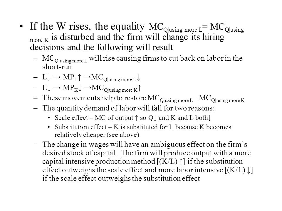 If the W rises, the equality MCQ|using more L= MCQ|using more K is disturbed and the firm will change its hiring decisions and the following will result