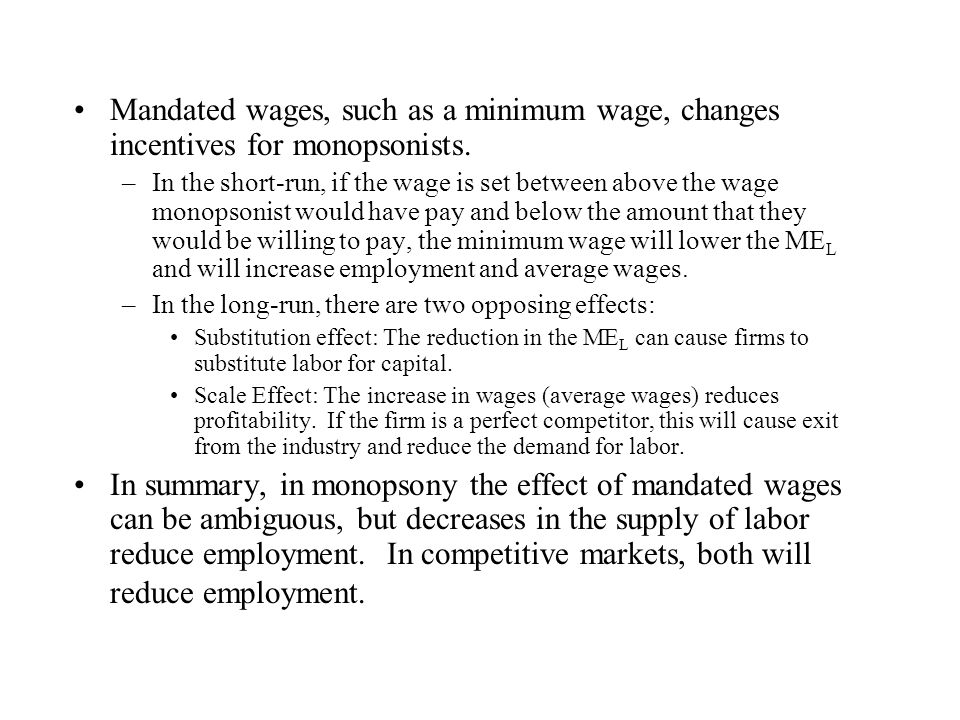Mandated wages, such as a minimum wage, changes incentives for monopsonists.
