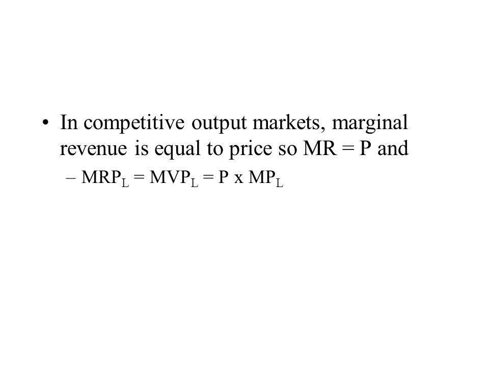 In competitive output markets, marginal revenue is equal to price so MR = P and