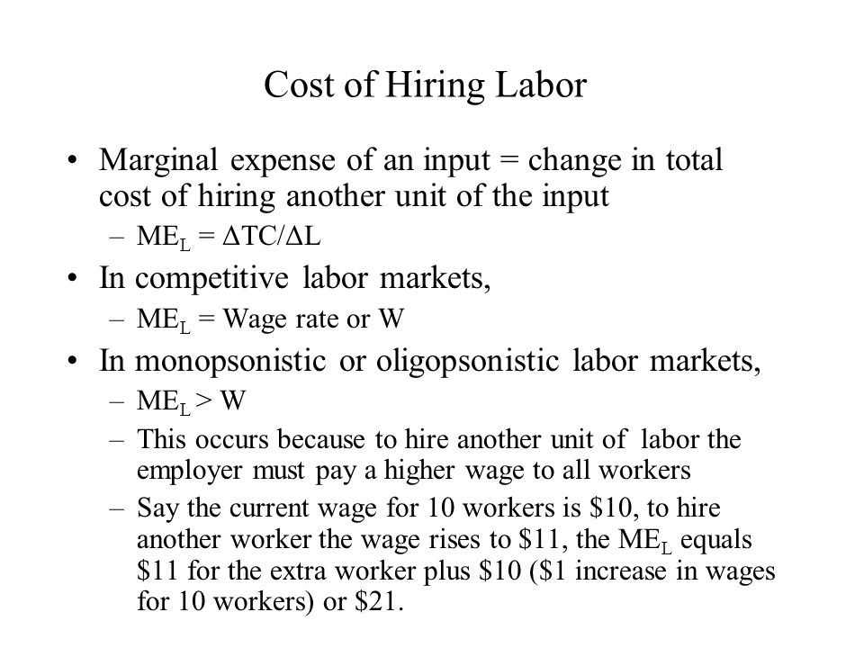 Cost of Hiring Labor Marginal expense of an input = change in total cost of hiring another unit of the input.