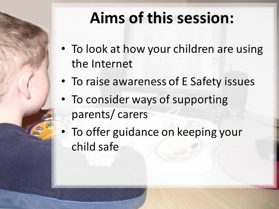 Aims of this session: To look at how your children are using the Internet. To raise awareness of E Safety issues.