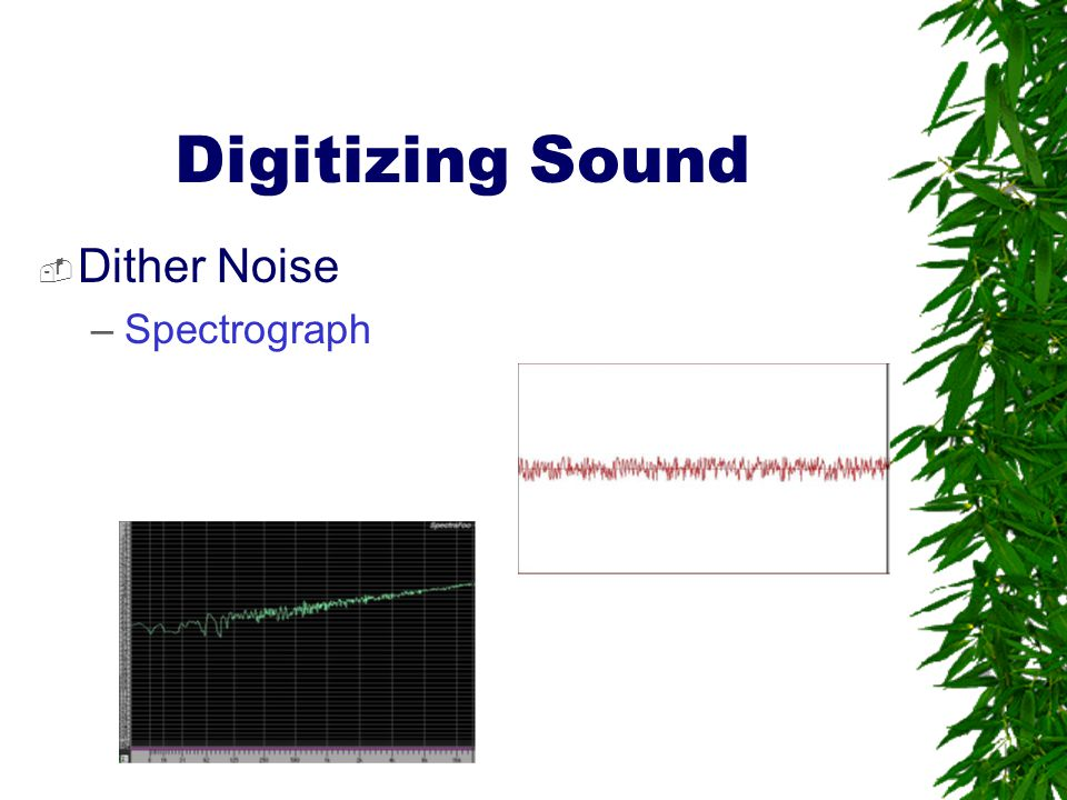 Digitizing Sound Dither Noise Spectrograph
