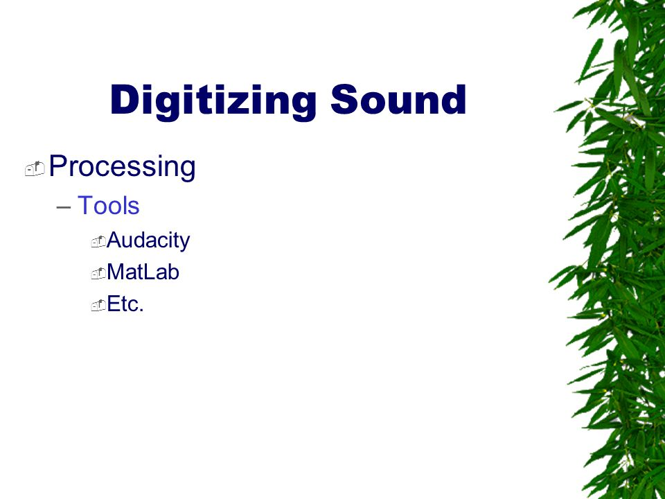 Digitizing Sound Processing Tools Audacity MatLab Etc.
