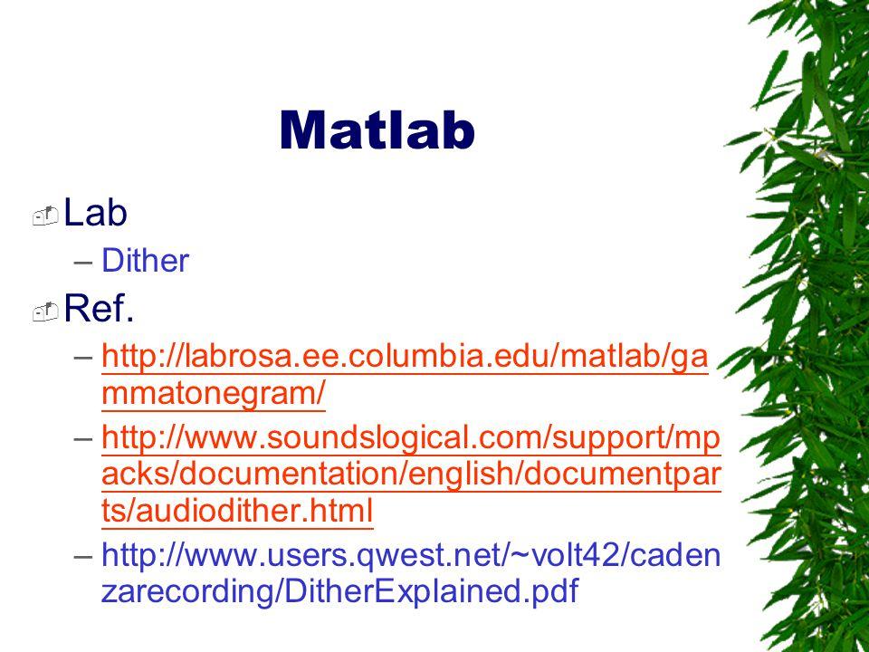Matlab Lab. Dither. Ref. http://labrosa.ee.columbia.edu/matlab/gammatonegram/