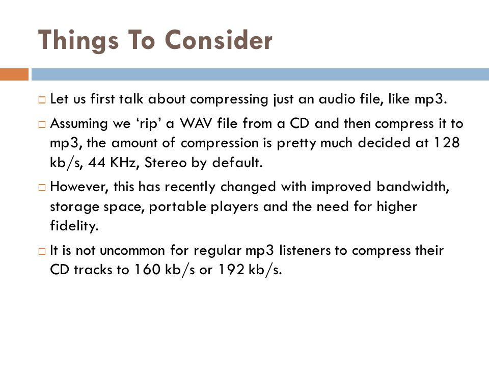 Things To Consider Let us first talk about compressing just an audio file, like mp3.