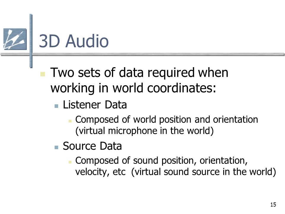 3D Audio Two sets of data required when working in world coordinates: