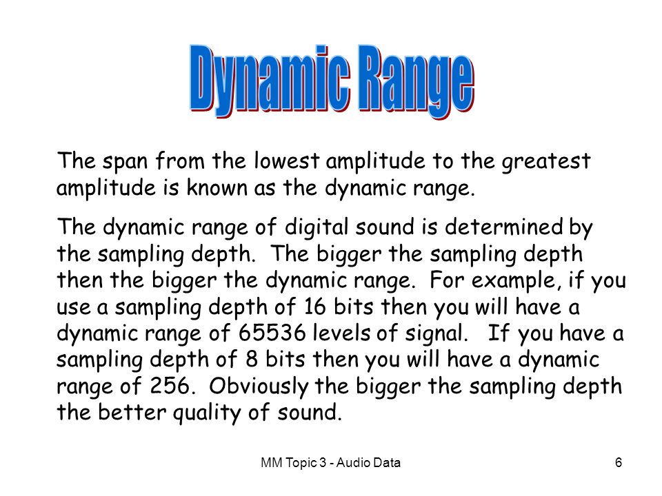 Dynamic Range The span from the lowest amplitude to the greatest amplitude is known as the dynamic range.