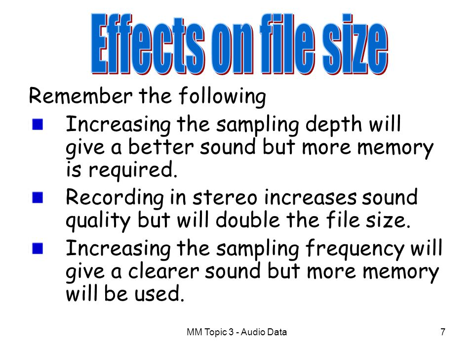 Effects on file size Remember the following