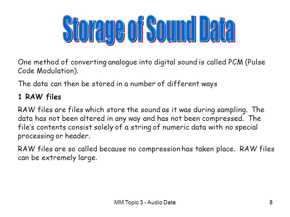 Storage of Sound Data One method of converting analogue into digital sound is called PCM (Pulse Code Modulation).