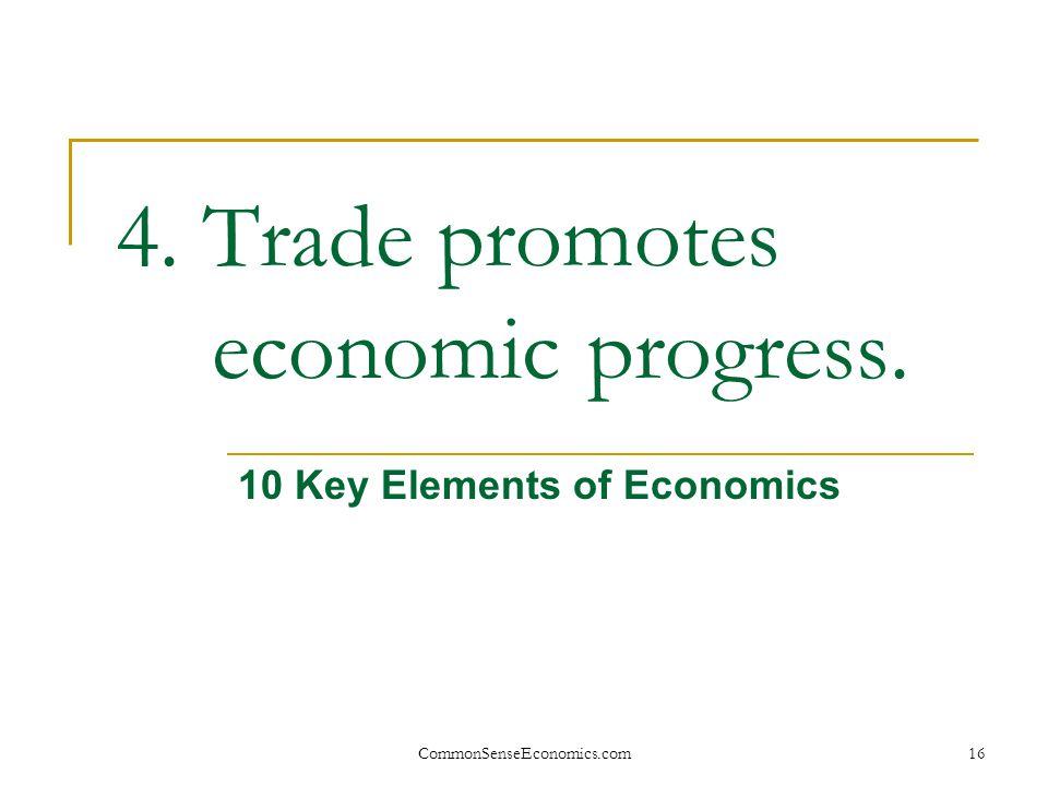 4. Trade promotes economic progress.