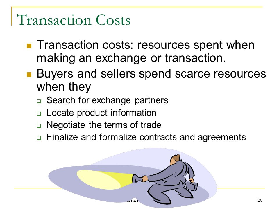Transaction Costs Transaction costs: resources spent when making an exchange or transaction. Buyers and sellers spend scarce resources when they.