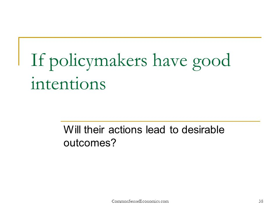 If policymakers have good intentions