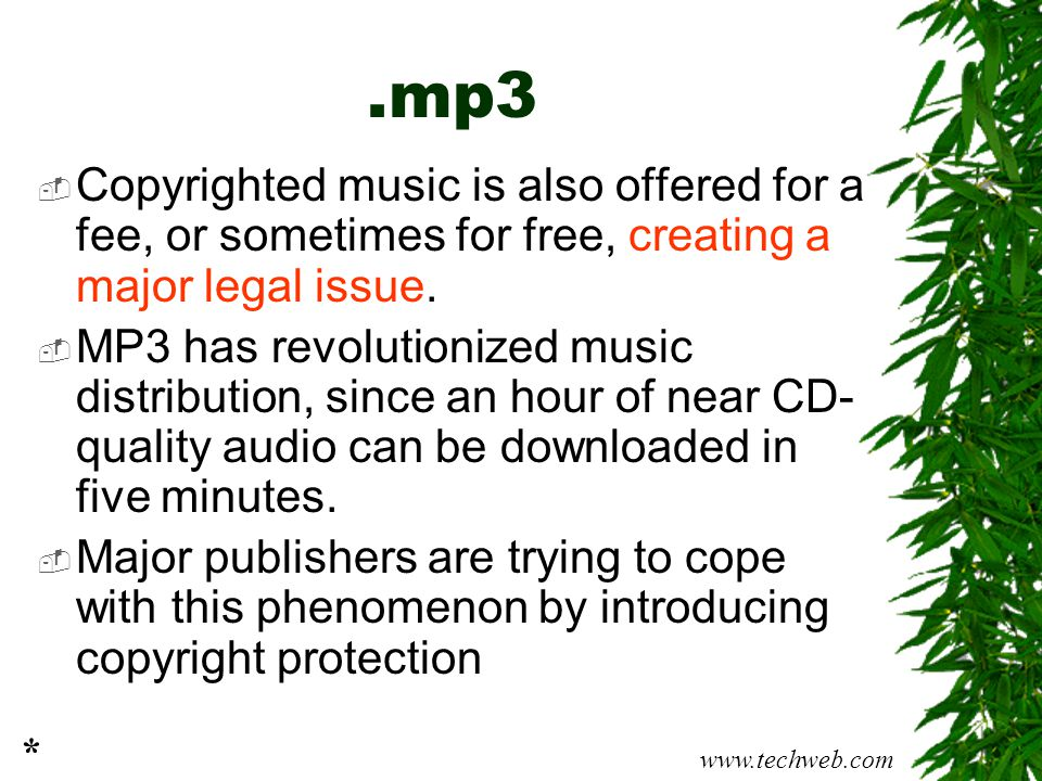 .mp3 Copyrighted music is also offered for a fee, or sometimes for free, creating a major legal issue.