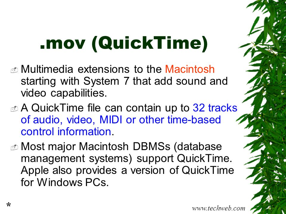 .mov (QuickTime) Multimedia extensions to the Macintosh starting with System 7 that add sound and video capabilities.