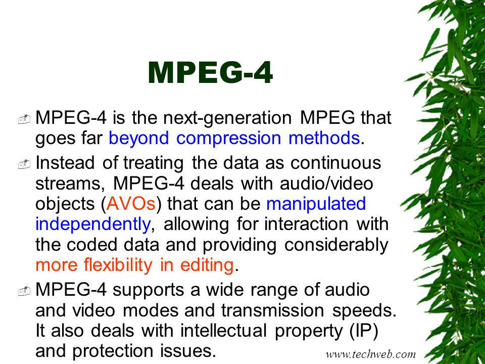 MPEG-4 MPEG-4 is the next-generation MPEG that goes far beyond compression methods.
