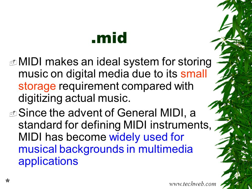 .mid MIDI makes an ideal system for storing music on digital media due to its small storage requirement compared with digitizing actual music.