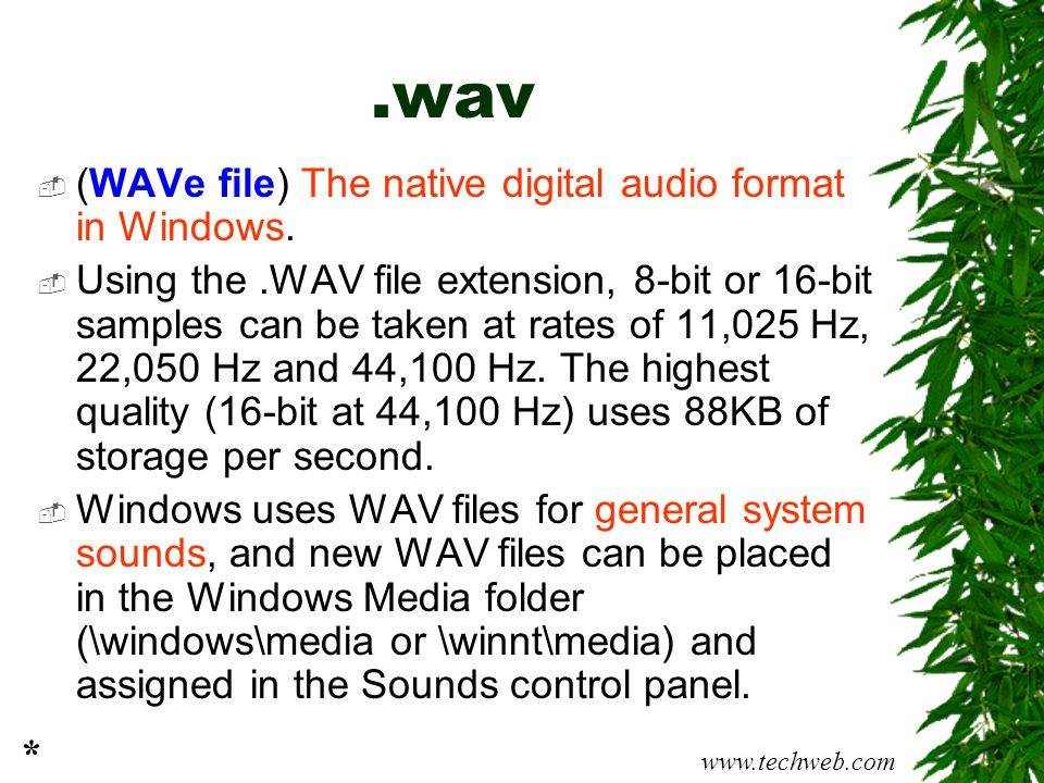 .wav (WAVe file) The native digital audio format in Windows.