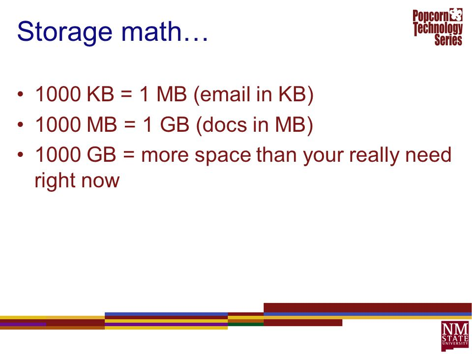 Storage math… 1000 KB = 1 MB (email in KB) 1000 MB = 1 GB (docs in MB)