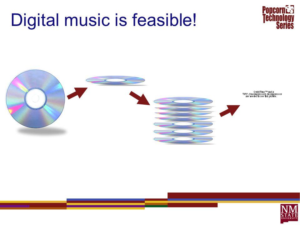 Digital music is feasible!