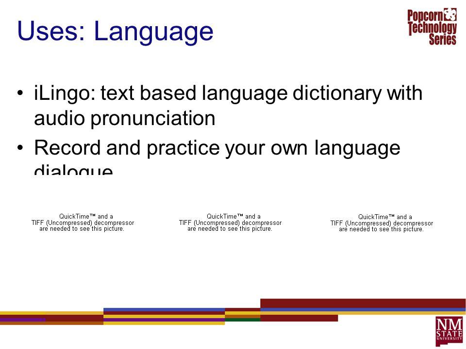 Uses: Language iLingo: text based language dictionary with audio pronunciation.