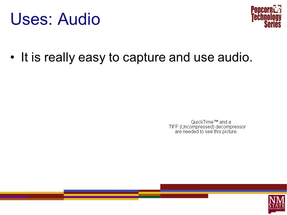 Uses: Audio It is really easy to capture and use audio.