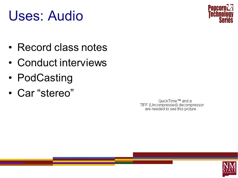 Uses: Audio Record class notes Conduct interviews PodCasting