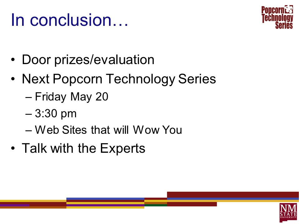 In conclusion… Door prizes/evaluation Next Popcorn Technology Series