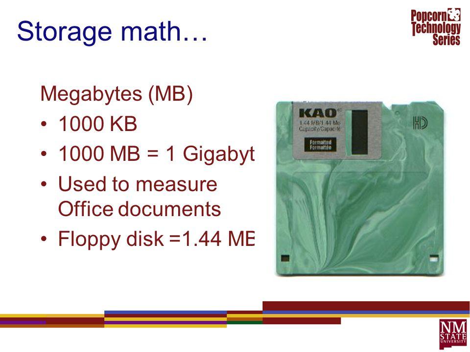 Storage math… Megabytes (MB) 1000 KB 1000 MB = 1 Gigabyte