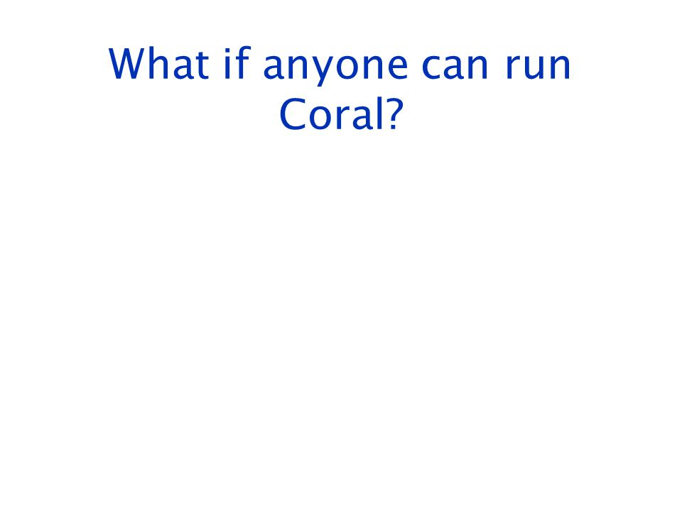 What if anyone can run Coral