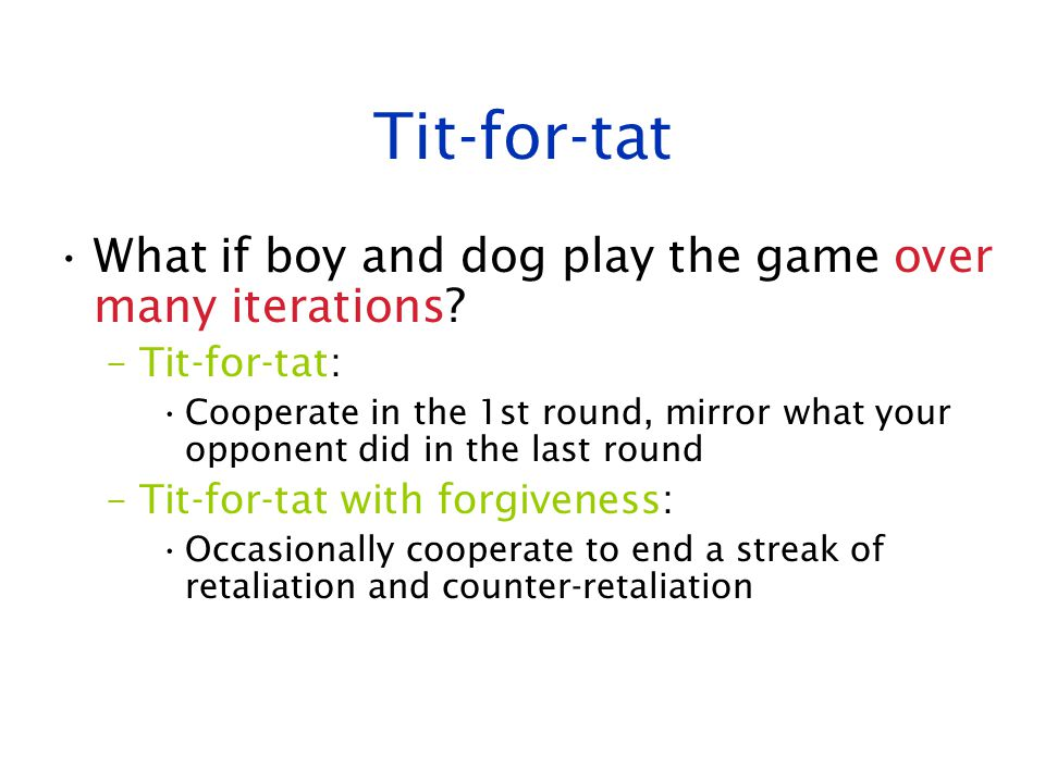 Tit-for-tat What if boy and dog play the game over many iterations